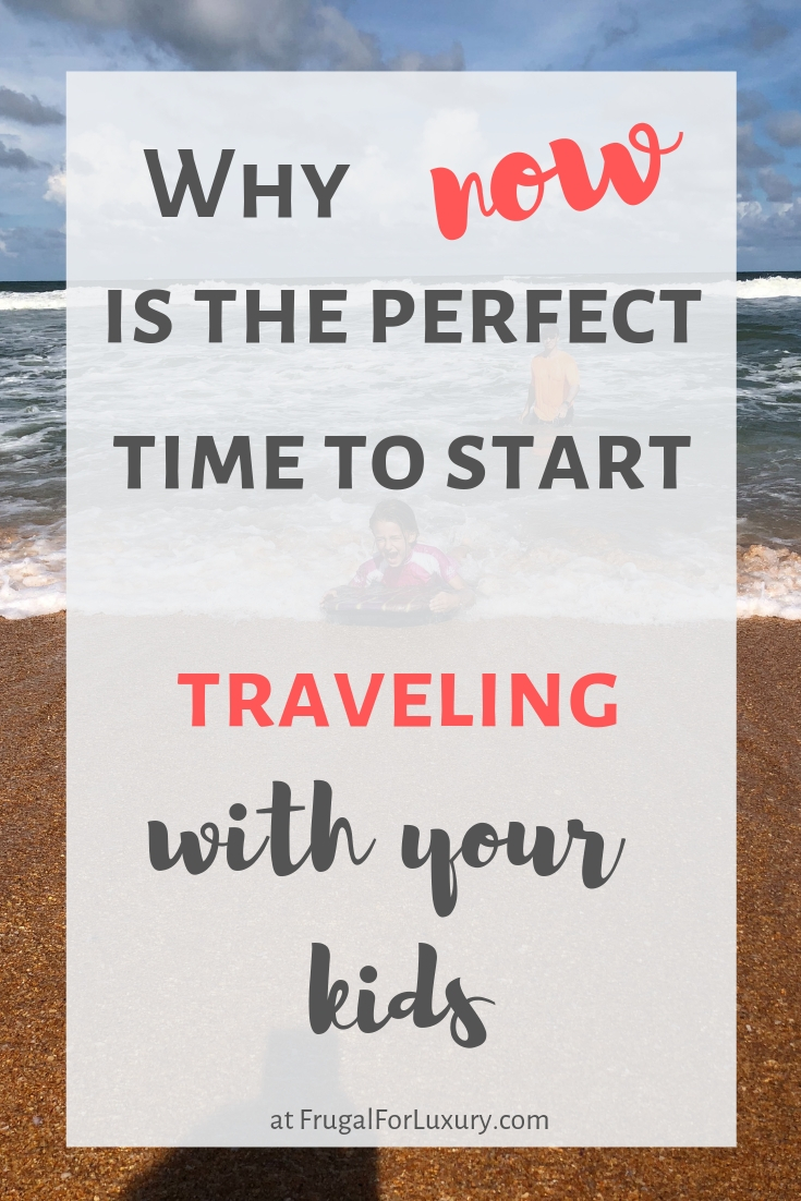 Why Now is the Best Time to Start Traveling with Kids. Wonder no longer and pack your bags. Now is the perfect time to start traveling with children! | at FrugalforLuxury.com | #familytravel #travelingwithkids #worldtravelers #travelmore #familytravelblogger